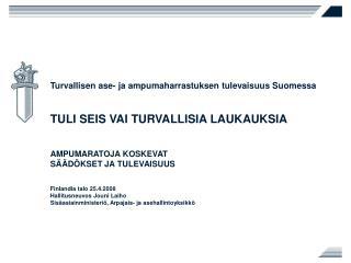 Turvallisen ase- ja ampumaharrastuksen tulevaisuus Suomessa TULI SEIS VAI TURVALLISIA LAUKAUKSIA