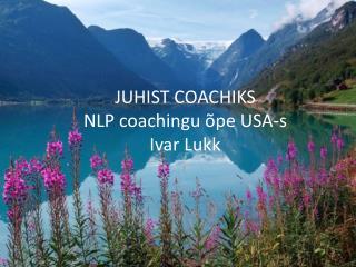 JUHIST COACHIKS NLP coachingu õpe USA-s Ivar Lukk