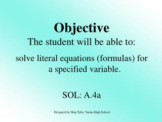 Solve literal equations formulas for a specified variable.  SOL: A.4a