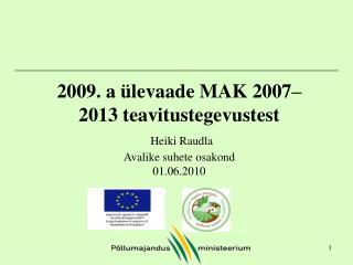 2009. a ülevaade MAK 2007–2013 teavitustegevustest Heiki Raudla Avalike suhete osakond 01.06.2010