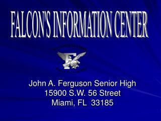 John A. Ferguson Senior High 15900 S.W. 56 Street Miami, FL  33185