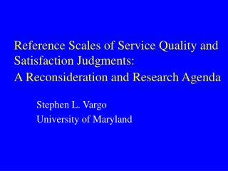 Reference Scales of Service Quality and Satisfaction Judgments:  A Reconsideration and Research Agenda