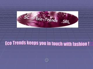 Eco Trends keeps you in touch with fashion ! 