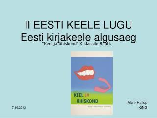 II EESTI KEELE LUGU Eesti kirjakeele algusaeg