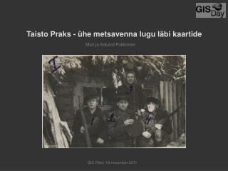 Taisto Praks - ühe metsavenna lugu läbi kaartide