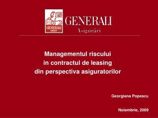 Managementul riscului  in contractul de leasing din perspectiva asiguratorilor Georgiana Popescu