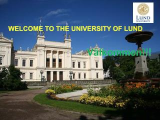 WELCOME TO THE UNIVERSITY OF LUND