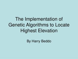 The Implementation of Genetic Algorithms to Locate Highest Elevation