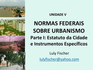 NORMAS FEDERAIS SOBRE URBANISMO Parte I: Estatuto da Cidade e Instrumentos Específicos