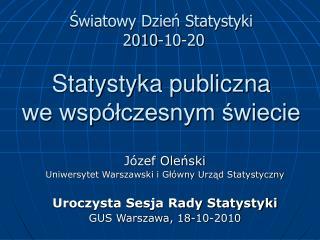Światowy Dzień Statystyki  2010-10-20 Statystyka publiczna  we współczesnym świecie