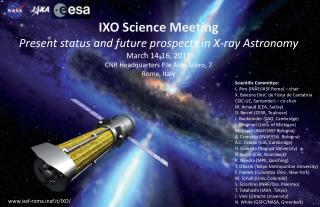 IXO Science Meeting Present status and future prospects in X-ray Astronomy March 14-16, 2011