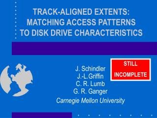 TRACK-ALIGNED EXTENTS: MATCHING ACCESS PATTERNS TO DISK DRIVE CHARACTERISTICS
