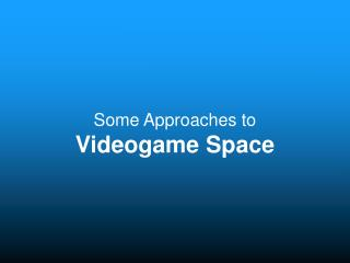Some Approaches to Videogame Space