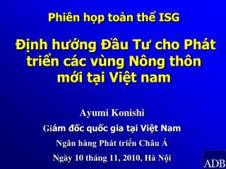 Phiên họp toàn thể ISG  Định hướng Đầu Tư cho Phát triển các vùng Nông thôn mới tại Việt nam
