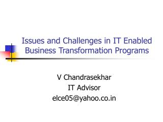 Issues and Challenges in IT Enabled  Business Transformation Programs
