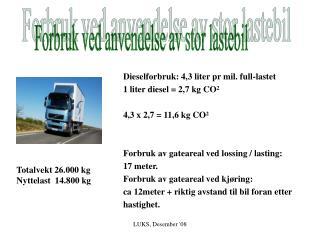 Dieselforbruk: 4,3 liter pr mil. full-lastet  1 liter diesel = 2,7 kg CO² 4,3 x 2,7 = 11,6 kg CO²