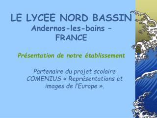 LE LYCEE NORD BASSIN Andernos-les-bains    FRANCE  Pr sentation de notre  tablissement