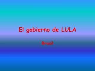 El gobierno de LULA