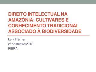 DIREITO INTELECTUAL NA AMAZÔNIA: CULTIVARES E CONHECIMENTO TRADICIONAL ASSOCIADO À BIODIVERSIDADE