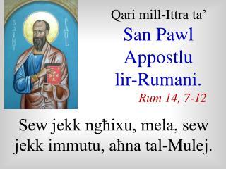Qari mill-I ttra ta'  San Pawl Appostlu   lir-Rumani. Rum 14, 7-12