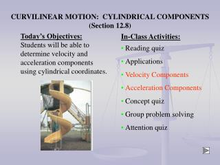 CURVILINEAR MOTION:  CYLINDRICAL COMPONENTS Section 12.8