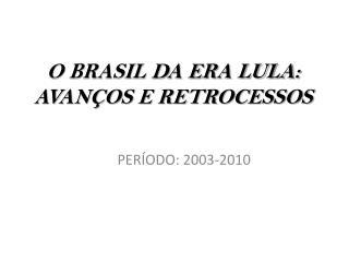 O BRASIL DA ERA LULA: AVAN�OS E RETROCESSOS