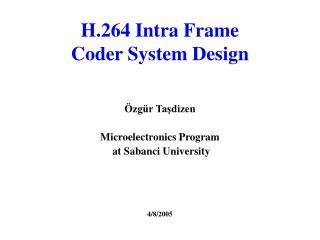 H.264 Intra Frame  Coder System Design
