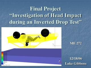 "Final Project ""Investigation of Head Impact during an Inverted Drop Test"""