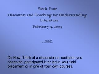 Week Four Discourse and Teaching for Understanding Literature February 9, 2009