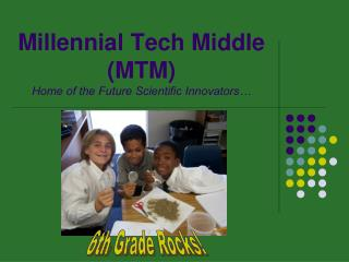 Millennial Tech Middle (MTM) Home of the Future Scientific Innovators…