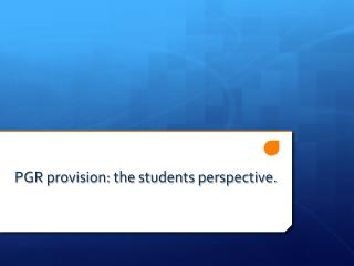 PGR provision: the students perspective.