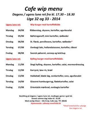 Cafe wip menu Dagens / ugens lune ret fra kl. 17.30 – 18.30 Uge  32 og 33 -  2014