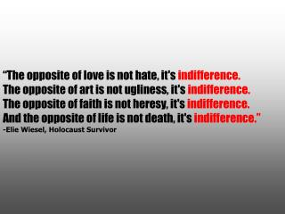�The opposite of love is not hate, it's  indifference.