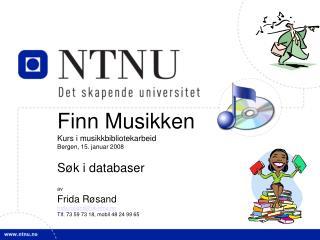 Finn Musikken Kurs i musikkbibliotekarbeid Bergen, 15. januar 2008 Søk i databaser av Frida Røsand