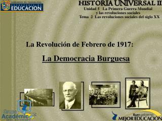 La  Revolución  d e Febrero  de 1917 :  La Democracia Burguesa