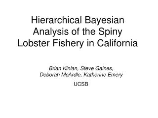 Hierarchical Bayesian Analysis of the Spiny Lobster Fishery in California