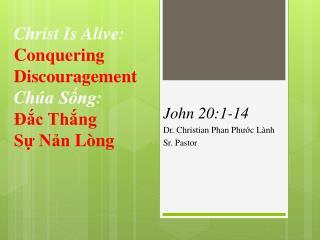 Christ Is Alive:  Conquering  Discouragement Chúa Sống : Đắc Thắng Sự Nản Lòng