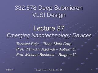 332:578 Deep Submicron VLSI Design  Lecture 27 Emerging Nanotechnology Devices