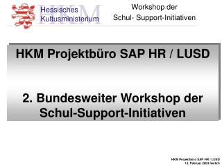 HKM Projektbüro SAP HR / LUSD 2. Bundesweiter Workshop der Schul-Support-Initiativen