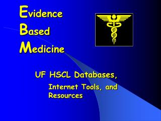 E vidence B ased M edicine  UF HSCL Databases,