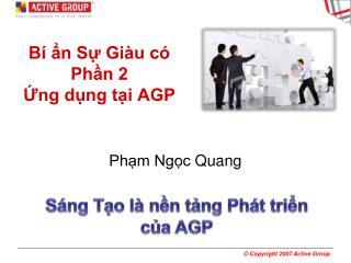 Bí ẩn Sự  Giàu có Phần 2 Ứng dụng tại AGP