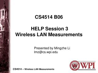 CS4514 B06   HELP Session 3  Wireless LAN Measurements