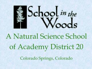 A Natural Science School of Academy District 20 Colorado Springs, Colorado
