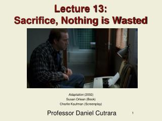 Lecture 13: Sacrifice, Nothing is Wasted