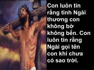 Và này con đến Chúa ơi xin quyết theo Ngài. Khốn khó cô đơn gian truân lo âu  con luôn v ui bước.
