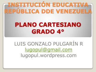INSTITUCIÓN EDUCATIVA REPÚBLICA DDE VENEZUELA PLANO CARTESIANO GRADO 4°