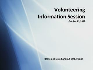 Volunteering  Information Session October 1 st , 2009