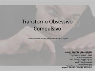 Transtorno Obsessivo Compulsivo  Universidade Federal do Maranhão- MEDICINA  7º período
