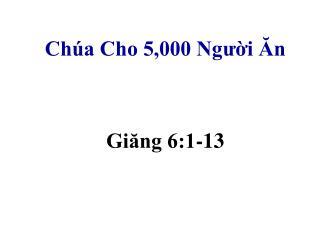 Ch�a Cho 5,000 Ng??i ?n Gi?ng 6:1-13