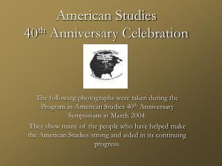 American Studies 40 th  Anniversary Celebration